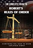 img - for Complete Guide to Robert's Rules of Order Made Easy: Everything You Need to Know Explained Simply book / textbook / text book