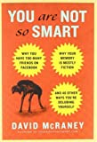 img - for You Are Not So Smart: Why You Have Too Many Friends on Facebook, Why Your Memory Is Mostly Fiction, and 46 Other Ways You're Deluding Yourself by McRaney, David unknown edition [Hardcover(2011)] book / textbook / text book