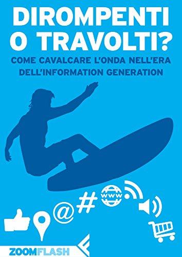 Dirompenti o travolti Come cavalcare l'onda nell'era dell'Information Generation PDF