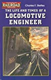 The Life and Times of a Locomotive Engineer