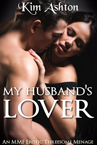 Kim Ashton - My Husband's Lover (MMF Threesome Menage, Bisexual Gay Erotica)