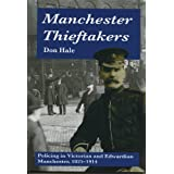 Manchester Thieftakers - Policing in Victorian and edwardian Manchester 1825-1914 (Don Hale - Crime Series)by Don Hale
