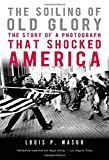 img - for The Soiling of Old Glory: The Story of a Photograph That Shocked America book / textbook / text book