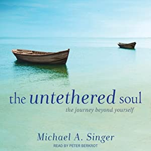 The Untethered Soul: The Journey Beyond Yourself | [Michael A. Singer]