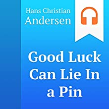 Good Luck Can Lie in a Pin (       UNABRIDGED) by Hans Christian Andersen Narrated by Anastasia Bertollo