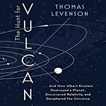 The Hunt for Vulcan: …And How Albert Einstein Destroyed a Planet, Discovered Relativity, and Deciphered the Universe (       UNABRIDGED) by Thomas Levenson Narrated by To Be Announced
