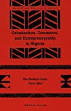 img - for Colonization, Commerce, and Entrepreneurship in Nigeria: The Western Delta, 1914-1960 (Society & Politics in Africa) by Adeline Apena (1997-06-01) book / textbook / text book