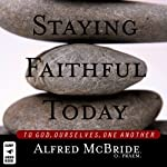 Staying Faithful Today: To God, Ourselves, One Another | Alfred McBride
