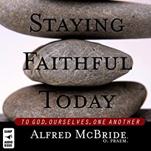 Staying Faithful Today: To God, Ourselves, One Another | [Alfred McBride]