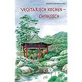 """Vegetarisch kochen - chinesischvon """"Kerstin Lautenbach-Hsu"""""""