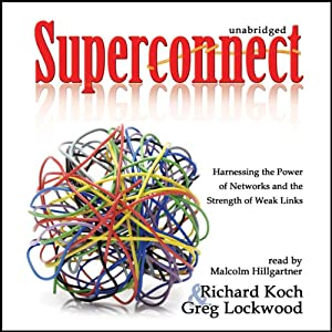 Superconnect: Harnessing the Power of Networks and the Strength of Weak Links | [Richard Koch, Greg Lockwood]