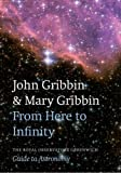 John Gribbin From Here to Infinity: The Royal Observatory Greenwich Guide to Astronomy