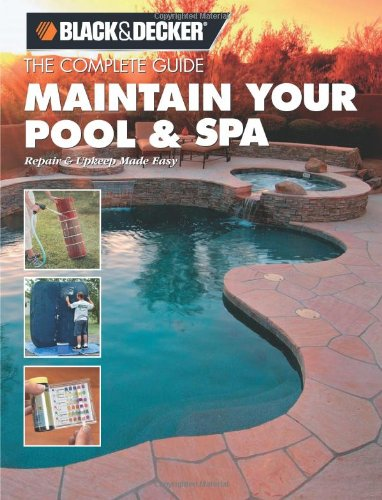 The Black & Decker Complete Guide Maintain Your Pool & Spa: Repair & Upkeep Made Easy - Creative Publishing international - 1589232860 - ISBN:1589232860