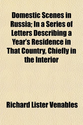 Domestic Scenes in Russia; In a Series of Letters Describing a Year's Residence in That Country, Chiefly in the Interior