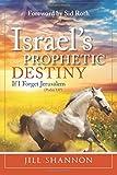 Jill Shannon Israel's Prophetic Destiny: If I forget Jerusalem
