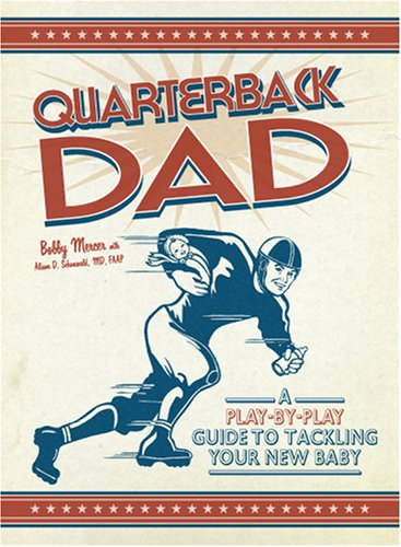 Quarterback Dad: A Play By Play Guide To Tackling Your New Baby front-1004070