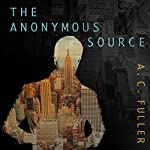 The Anonymous Source | A.C. Fuller
