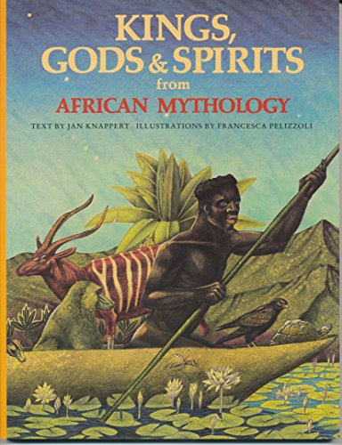 Kings, Gods & Spirits from African Mythology (The World Mythology)