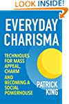 Everyday Charisma: Techniques for Mas...