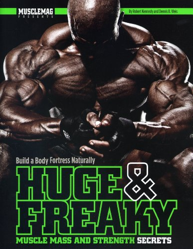 Huge & Freaky Muscle Mass and Strength Secrets: Build a Body Fortress Naturally