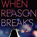 When Reason Breaks Audiobook by Cindy L. Rodriguez Narrated by Cassandra Morris