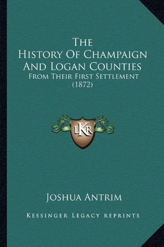 The History of Champaign and Logan Counties: From Their First Settlement (1872)