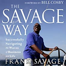 The Savage Way: Successfully Navigating the Waves of Business (       UNABRIDGED) by Frank Savage Narrated by George Washington III