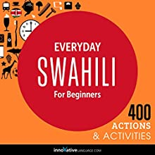 Everyday Swahili for Beginners - 400 Actions & Activities Speech by  Innovative Language Learning Narrated by  Innovative Language Learning