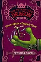 How to Train Your Dragon: How to Break a Dragon's Heart (Hiccup Horrendous Haddock III)