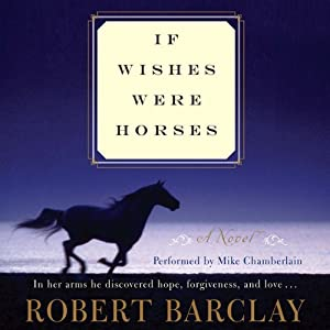 If Wishes Were Horses: A Novel | [Robert Barclay]