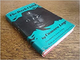 the dark child by camara laye essay Free reading the dark child the dark child is a distinct and graceful memoir of camara laye's youth in the village of koroussa, french guinea long reg.