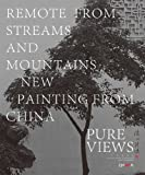 Pure Views: Remote from Streams and Mountains: New Painting from China