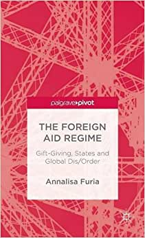 The Foreign Aid Regime: Gift-Giving, States and Global Dis/Order online