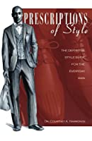 Prescriptions of Style:The Definitive Style Guide for the Everyday Man