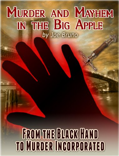 "Murder and Mayhem in the Big Apple - From the Black Hand to Murder Incorporated: Plus FREE Bonus Best Selling Book ""Mob Rats - Joe Valachi"""