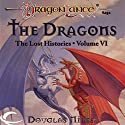 The Dragons: Dragonlance: Lost Histories, Book 6 Audiobook by Douglas Niles Narrated by Casey Holloway