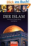 Der Islam: 1400 Jahre Glaube, Krieg u...