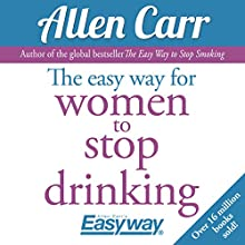 The Easy Way for Women to Stop Drinking Audiobook by Allen Carr Narrated by Gabrielle Glaister