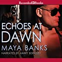Echoes at Dawn Audiobook by Maya Banks Narrated by Harry Berkeley