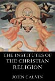 Image of The Institutes Of The Christian Religion: Extended Annotated Edition