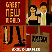 Great New World (       UNABRIDGED) by Axol O'Lerpler Narrated by Axol O'Lerpler
