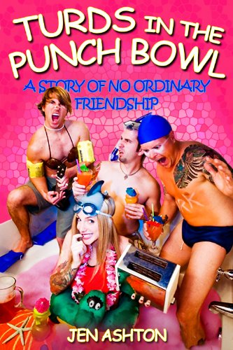 Turds in the Punch Bowl (A Story of No Ordinary Friendship)