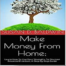 Make Money from Home: Learn How to Use Your Strengths to Discover Financial Freedom, a Step-by-Step Guide (       UNABRIDGED) by Susan D. Baldwin Narrated by Richard Frances