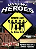 Unsung Heroes: Songs to Salute the School Staff (P/A CD Included, Reproducible Students Parts & Certificates of Appreciation)