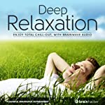 Deep Relaxation Session: Enjoy Total Chill-Out, with Brainwave Audio | Brain Hacker