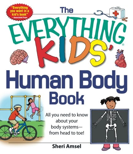 The Everything® KIDS' Human Body Book: All you need to know about your body systems - from head to toe!