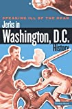 img - for Speaking Ill of the Dead: Jerks in Washington, D.C., History (Speaking Ill of the Dead: Jerks in Histo) book / textbook / text book