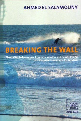 Breaking-The-Wall-Nervositt-beherrschen-kreativer-werden-und-besser-lernen-Ein-Ratgeber-nicht-nur-fr-Musiker