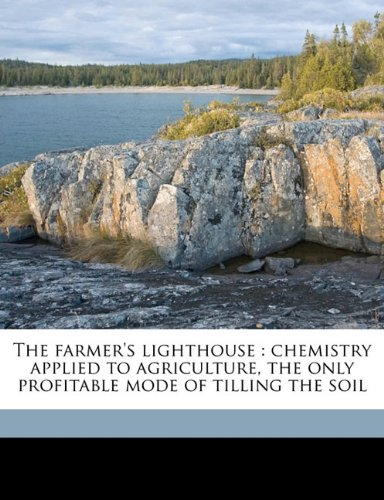 The farmer's lighthouse: chemistry applied to agriculture, the only profitable mode of tilling the soil