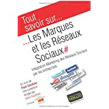 Tout savoir sur... Les Marques et les Rseaux Sociaux - Intgration Marketing des Rseaux Sociaux par les entreprisespar Paul Cordina